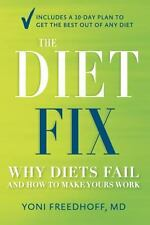 The Diet Fix: Why Diets Fail and How to Make Yours Work, Freedhoff M.D., Yoni, B