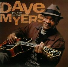 You Can't Do That by Dave (Bass/Guitar) Myers (NEW SEALED CD) BLUES