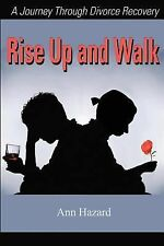 Rise Up and Walk : A Journey Through Divorce Recovery by Ann Hazard (2001,...