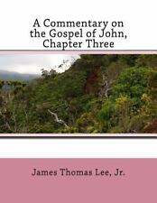A Commentary on the Gospel of John, Chapter Three by James Lee (2013,...
