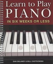 Learn to Play Piano in Six Weeks or Less by Delaney, Dan, Chotkowski, William