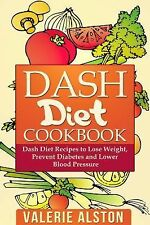 Dash Diet Cookbook : Dash Diet Recipes to Lose Weight, Prevent Diabetes and...