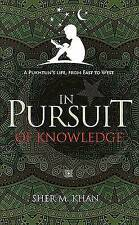In Pursuit of Knowledge: A Pukhtun's Life, from East to West by Khan, Sher
