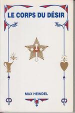 HEINDEL Max / LE CORPS DU DESIR. Edité en 1993. 180 pages. Broché. Bon état.