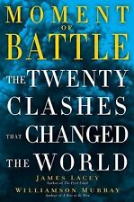 Moment of Battle: The Twenty Clashes That Changed the World - LikeNew - Lacey, J