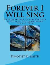 Forever I Will Sing : Responsorial Psalm Chants and Gospel Acclamations by...