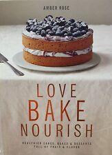 Love Bake Nourish: Healthier Cakes & Desserts Full of Fruit & Flavor by Rose new
