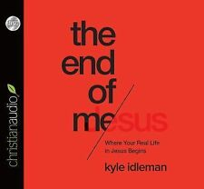 The End of Me : Where Your Real Life in Jesus Begins by Kyle Idleman (2015,...
