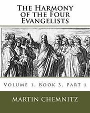 The Harmony of the Four Evangelists, Volume 3, Part 1 by Martin Chemnitz...