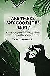 Are There Any Good Jobs Left? : Career Management in the Age of the...HC Signed