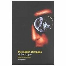 The Matter of Images : Essays on Representations by Richard Dyer (2002,...