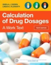 Calculation of Drug Dosages : A Work Text by Linda Fluharty and Sheila J....