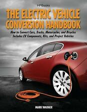 The Electric Vehicle Conversion Handbook~Cars~Trucks~Motorcycles~Components~Kits