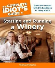 The Complete Idiot's Guide to Starting and Running a Winery by Thomas...