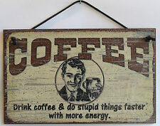 Coffee Sign Drink & Do Stupid Things Faster with More Energy Caffeine Cup Gift