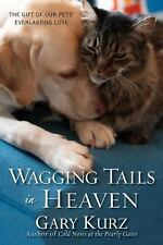 Wagging Tails in Heaven : The Gift of Our Pets Everlasting Love by Gary Kurz...