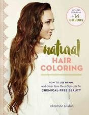 Natural Hair Coloring : How to Use Henna and Other Pure Plant Pigments for...