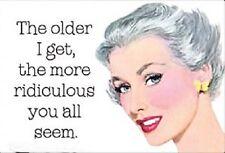 Aimant De Frigo Drôle The Older I Get The More Ridiculous You All Seem (ep)