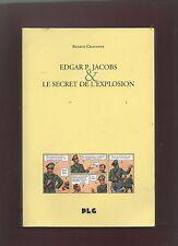 Edgar P. Jacobs et le secret de l'explosion. CHAVANNE 2005. Edition originale