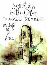 Something in the Cellar... : Ronald Searle's Wonderful World of Wine (Paperback)