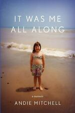 It Was Me All Along : A Memoir by Andie Mitchell (2015, Hardcover)
