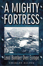 Mighty Fortress: Lead Bomber Over Europe by C Alling (Paperback, 2006)