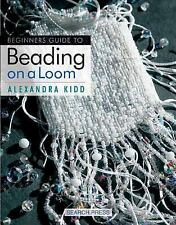 Beginner's Guide to Beading on a Loom by Kidd, Alexandra