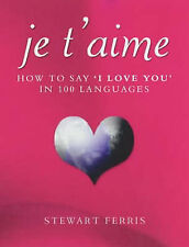 "Je t'Aime: How to Say And#34;I Love YouAnd#34; in 100 Languages: How to Say ""I L"