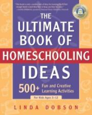 The Ultimate Book of Homeschooling Ideas: 500+ Fun and Creative Learning Activi