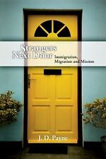 Strangers Next Door : Immigration, Migration and Mission by J. D. Payne...