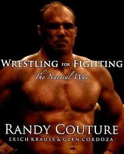 Wrestling for Fighting : The Natural Way by Eric Hendrikx, Randy Couture, Erich…