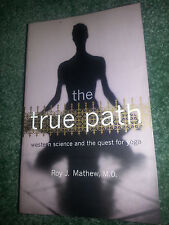 The True Path : Western Science and the Quest for Yoga by Roy J. Mathew...