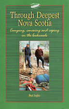 THROUGH DEEPEST NOVA SCOTIA: Camping, Canoeing & Coping in the Backwoods  Inglis