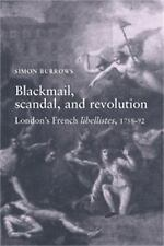 Blackmail, Scandal and Revolution : London's French Libellistes, 1758-1792 by...