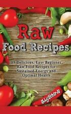 Raw Food Recipes : 89 Delicious, Easy Beginner Raw Food Recipes for Sustained...