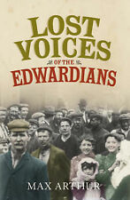 Lost Voices of the Edwardians: 1901-1910 in Their Own Words by Max Arthur...