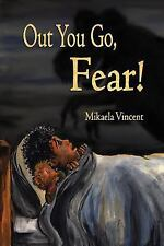 Out You Go, Fear! : (Children's Book Ages 4-8 on How to Be Rid of Fear in the...