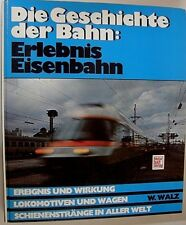 W. Walz: Die Geschichte der Bahn: Erlebnis Eisenbahn (29762)