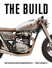 The Build : How the Masters Design Custom Motorcycles by Robert, Jr. Hoekman...