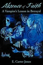 Absence of Faith : A Vampire's Lesson in Betrayal by E. Carter Jones (2000,...