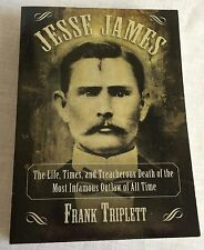 Jesse James The Life Times and Treacherous Death of the Most Infamous Outlaw New