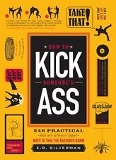 How to Kick Someone's Ass: 246 Ways to Take the Bastards Down