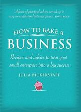 How to Bake a Business: Recipes and Advice to Turn Your Small Enterprise Into a