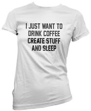 I Just Want to Drink Coffee Create Stuff + Sleep Fitted T-Shirt Fashion
