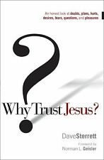Why Trust Jesus?: An Honest Look at Doubts, Plans, Hurts, Desires, Fears, Ques..