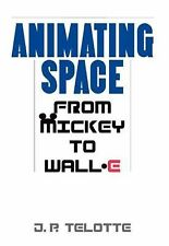 Animating Space : From Mickey to WALL-E by J. P. Telotte (2010, Hardcover)