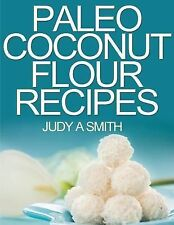 Paleo Coconut Flour Recipe Book : -A Health Food Transformation Guide- by...