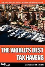 The World's Best Tax Havens: How to Cut Your Taxes to Zero and Safeguard Your Fi
