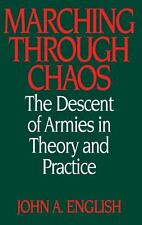 Marching Through Chaos : The Descent of Armies in Theory and Practice by John...