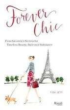 Forever Chic : Frenchwomen's Secrets for Timeless Beauty, Style, and...